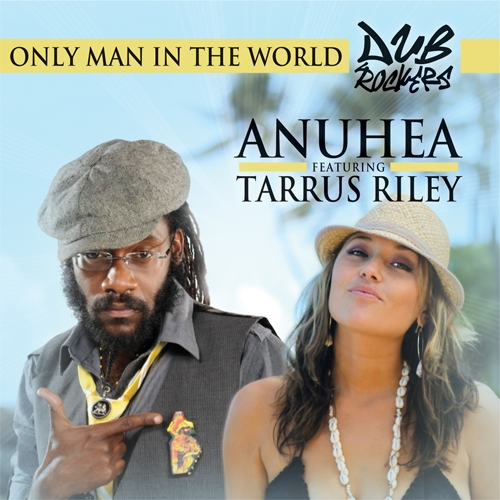 Anuhea Featuring Tarrus Riley - Only Man In The World - Artwork