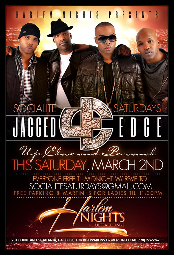 Socialite Saturday's At Harlem Nights Present JAGGED EDGE This Saturday  Everyone Free Til 11pm  FREE PARKING & MARTINI'S FOR LADIES B4 11:30 RSVP HERE:SocialiteSaturdays@gmail.com