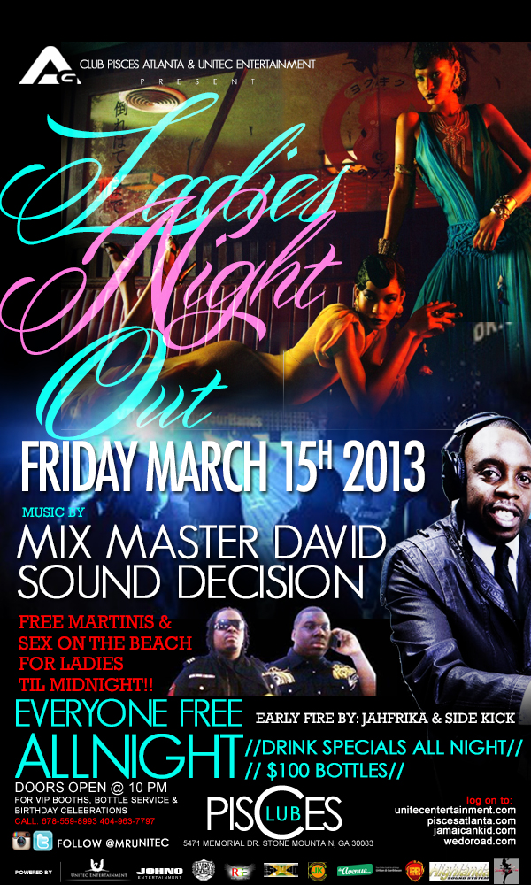 .:Access Granted:. Ladies Night Out Edition Music By: Mix Master David & Sound Decision This Friday, March 15th  @ Club Pisces EVERYONE FREE ALL NITE EVEYRONE FREE ALL NITE For VIP Booths & Bottle Service Call 678-559-8993