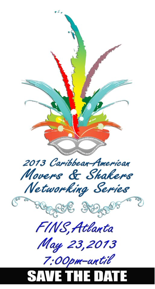 FOR IMMEDIATE RELEASE:     Caribbean American Movers and Shakers Networking Series              Recognizing Caribbean American Cross-Cultural Contributions to the Global Marketplace   Atlanta, Georgia: The 2013 Caribbean American Networking and Social Media Series will kick off in Atlanta, Georgia on Thursday May 23, 2013.The annual recognition indentifies professionals and civic minded individuals of Caribbean heritage, living in the metro Atlanta area, who have contributed to the multicultural community.  Our honorees were carefully considered amongst an excellent slate of distinguished nominee, which includes film producers, songwriters, executives, doctors, and community leaders.  The accomplishments of our honorees, plays a significant role in the continued growth of the metro Atlanta area, and surrounding counties.  The Caribbean Media Network, in conjunction with affiliates, will host a memorable networking celebration on Thursday, May 23, 2013, at Fins Restaurant and Lounge, located in Midtown Atlanta. The event will start promptly at 7:00p.m. The event timing has a notable significance for Caribbean Americans in Atlanta, as the city plays host to the 25th Anniversary of Atlanta Caribbean Festival, on May 25, 2013.   The 2013 Caribbean American Movers and Shakers Networking Series include a series of promotional events, in the prime markets of Atlanta, Georgia, New York City, and Miami, Florida, throughout the year.  The 2013 Atlanta Networking Event, will be hosted by Caribbean American Diva, Red Carpet Shelley, who serves as an ambassador of Caribbean lifestyle and culture. Music will be provided by radio personalities Highlanda Sound , throughout the evening.