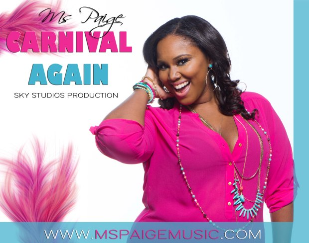 "Ms Paige, in collaboration with Adrian Bailey of SKY STUDIOS/SKY JAMZ PRODUCTIONS introduce her latest soca release, just in time for Vincy Mas 2013, CARNIVAL AGAIN. Carnival Again is written and performed by Ms Paige and featured on the Funtime Riddim brought to you by St. Vincent's own Adrian Bailey, the mega producer behind Kevin Lyttle's global hit, ""Turn Me On"" along with countless Vincy soca monarch, ragga soca monarch, and road march wins. The Funtime Riddim also features: KC (SVG, Trinidad) ""Wet"", Urban Mystic (St. Vincent) ""Jam Dem"", Joaquinn (Barbados) ""Funtime"", and Elwin Mark 'Elo' (Grenada) ""Wukie Wukie"". Title: Carnival Again Written & Performed by: Ms Paige Riddim: Funtime Riddim Producer: Adrian Bailey, Sky Studios/Sky Jamz Productions Don't forget to stay up to date with all things Ms Paige at www.MsPaigeMusic.com For more information on Ms Paige or bookings, contact info@mspaigemusic.com."
