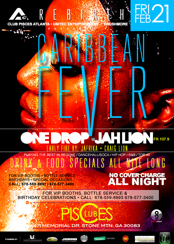 .:Access Granted:. Caribbean Fever Edition Music by: One Drop & Jah Lion This Friday, February 21st @ Club Pisces   EVERYONE FREE ALL NIGHT   For VIP Booths & Bottle Service Call 678-559-8993