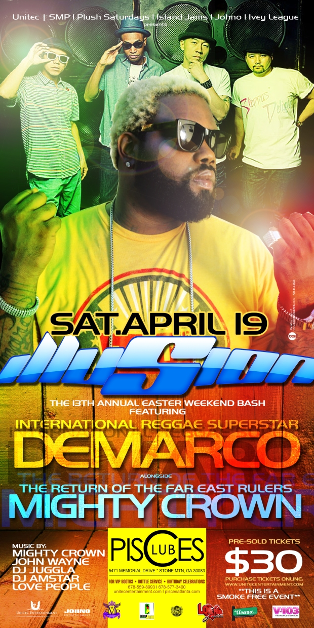 "The 13th Annual Easter Weekend Bash ✨#ILLUSION✨ Starring @DemarcoDaDon Live in Concert + The Return of ""The Far East Rulers"" @MightyCrown on Sat. April 19th 2014 at @ClubPisces ▶️Music by #MightyCrown l @JohnWayneMovements @Jugglaatl l @DJChigga l #DJAMstar ▶️Get $30 Presold Tickets online: www.unitecentertainment.com ▶️For more info: 678-559-8993 or log on to www.unitecentertainment.com  #unitecevents #clubpisces #dancehall #reggae #demarco #illusion #mightycrown #atlantadancehall #atlantanightlife"