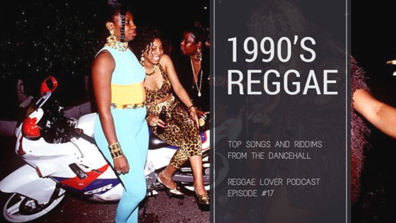 1990's Reggae Music, Top Songs and Riddims from the