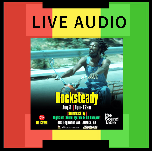 ROCKSTEADY is a special event, now every 1st Sunday at The Sound Table (Downtown Atlanta!!!!) with Kahlil Wonda and DJ Passport spinning Irie selections of the past and present in rubadub fashion. DOWNLOAD Link