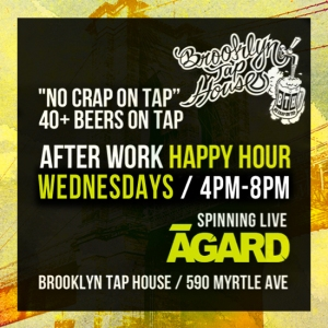"Wednesdays after work happy hour at Brooklyn Tap House From 4pm to 8pm Free admission Music by ĀGARD Drink & Food Specials Over 40 beers on tap ""No crap on tap!"""