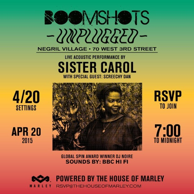 The House of Marley Presents #BoomshotsUnplugged Inna Style & Fashion this Monday April 20 at Negril Village 70 West 3rd Street NYC Live Acoustic Performance by Sister Carol plus nuff special guests. #ScreechyDan #DJNorie #BBCHifi #ReshmaBChains #RockersNYC #420 Settings. Free admission RSVP@boomshots.com #Boomshots