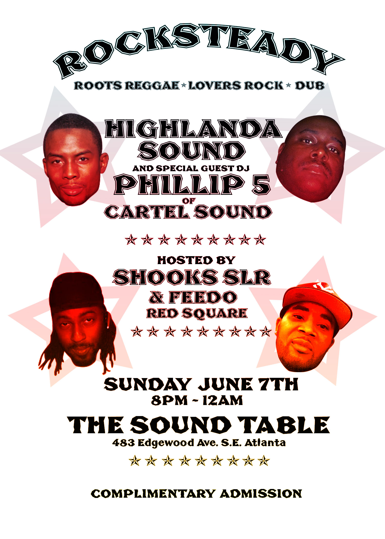 Rocksteady  Roots reggae / Lovers rock / Dub  Hosted by Shooks and Feedo Red Square  with Highlanda Sound  and  Special guest DJ Phillip 5 of Cartel Sound  Sunday June 7th 8pm-12am  The Sound Table  483 Edgewood Ave. S.E. Atlanta  Complimentary Admission