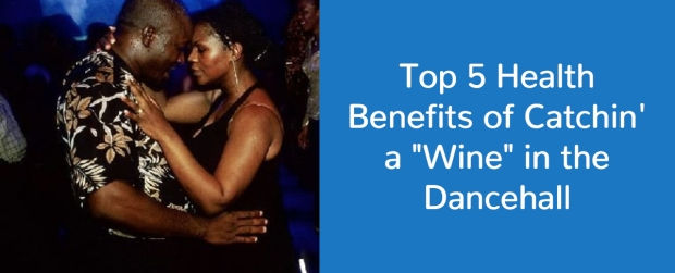 "Benefits to Catchin a ""Wine"" in the Dancehall"