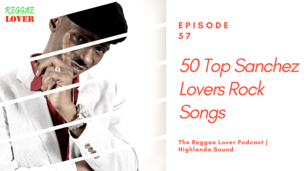 50 Top Sanchez Lovers Rock Songs