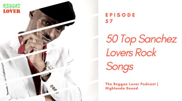 50 Top Sanchez Lovers Rock Songs