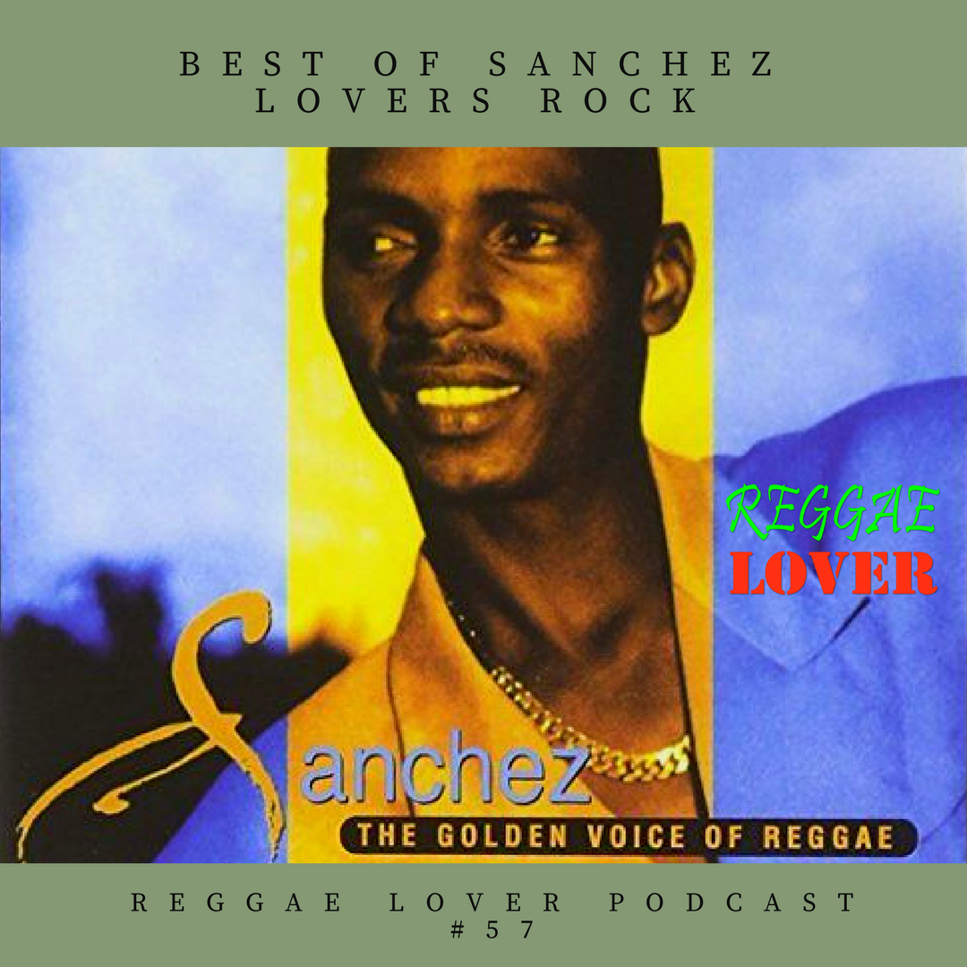 50 Best Lovers Rock Songs by Sanchez - Reggae Lover Podcast 57