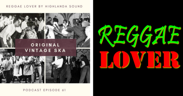 61 - Reggae Lover Podcast - Original Vintage Ska (artwork)