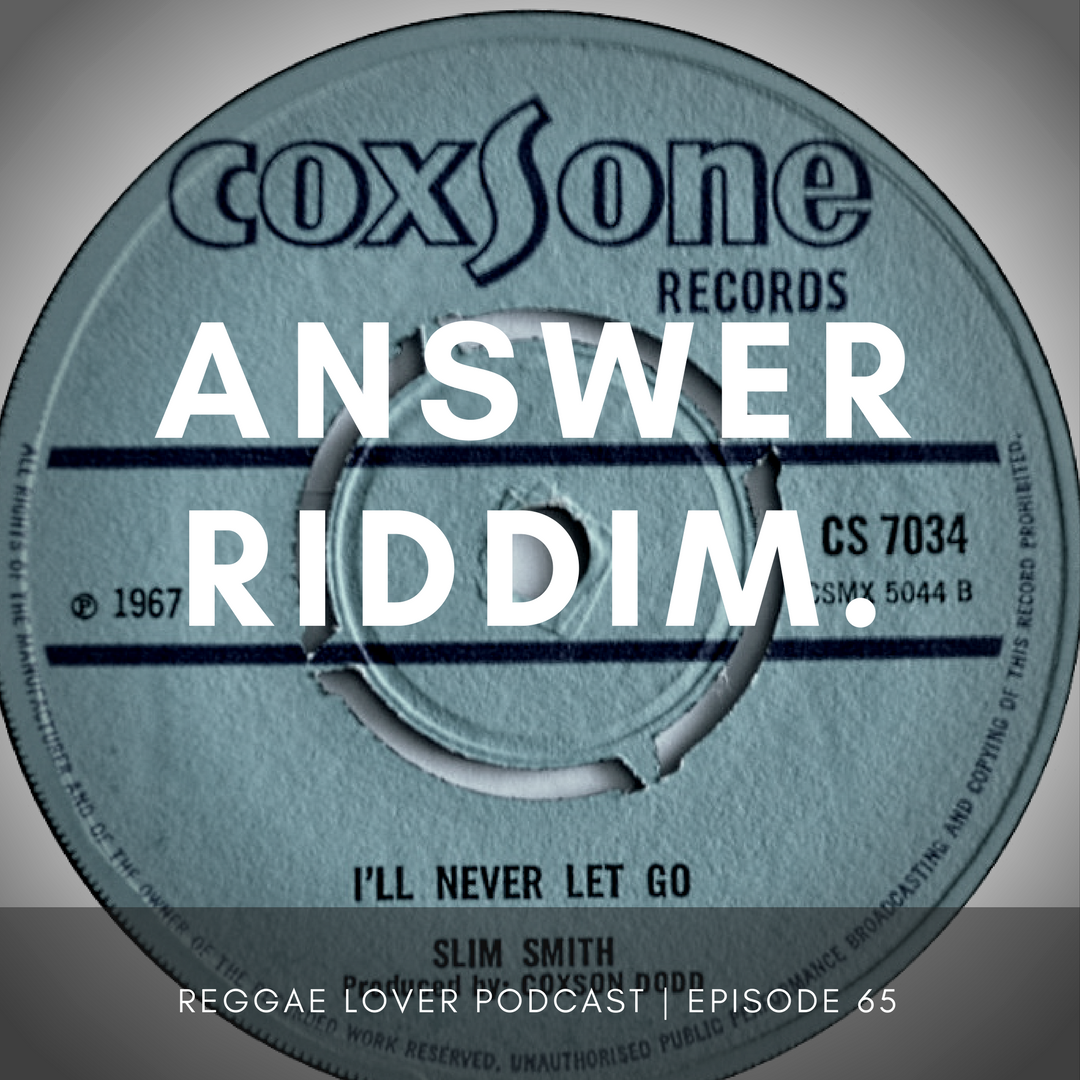 "The Answer Riddim is a reggae instrumental produced by Clement ""Coxsone"" Dodd. Slim Smith & The Uniques recorded the tune ""I'll Never Let You Go"" at Studio One studios in 1967. Selectors, deejays and backing bands have enjoyed playing the instrumental ever since. Also known as the Never Let Go, this riddim has been remade many times during the past decades. A staple in dancehall music, songs on the Answer riddim still get spun nightly by many DJs and Sound Systems."