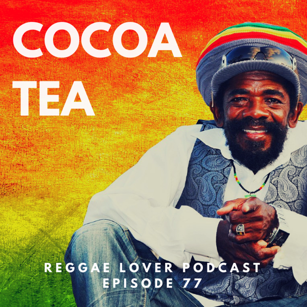 77 - Reggae Lover Podcast - The Very Best of Cocoa Tea (1984 - 1994)