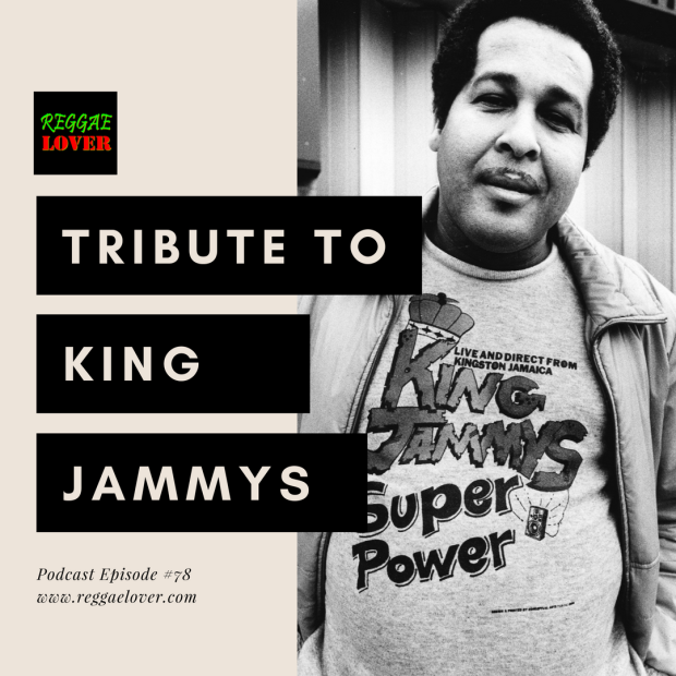 78 - Reggae Lover Podcast - King Jammys Tribute (1st Volume)