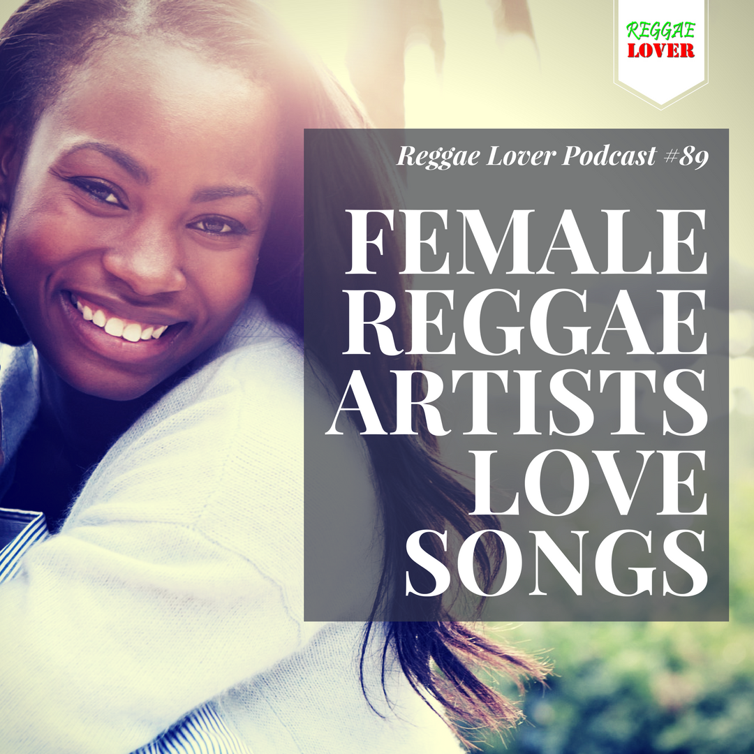 Female Reggae Artists Love Songs