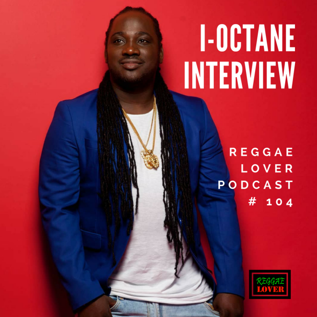 Reggae Lover Interview | I-Octane | Podcast Episode 104