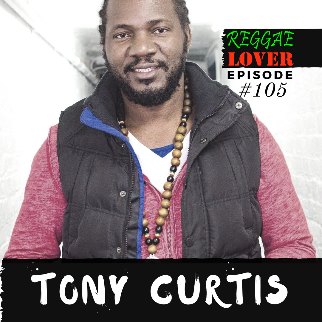 Listen to Reggae Lover Podcast 105 to find out about Reggae singer Tony Curtis