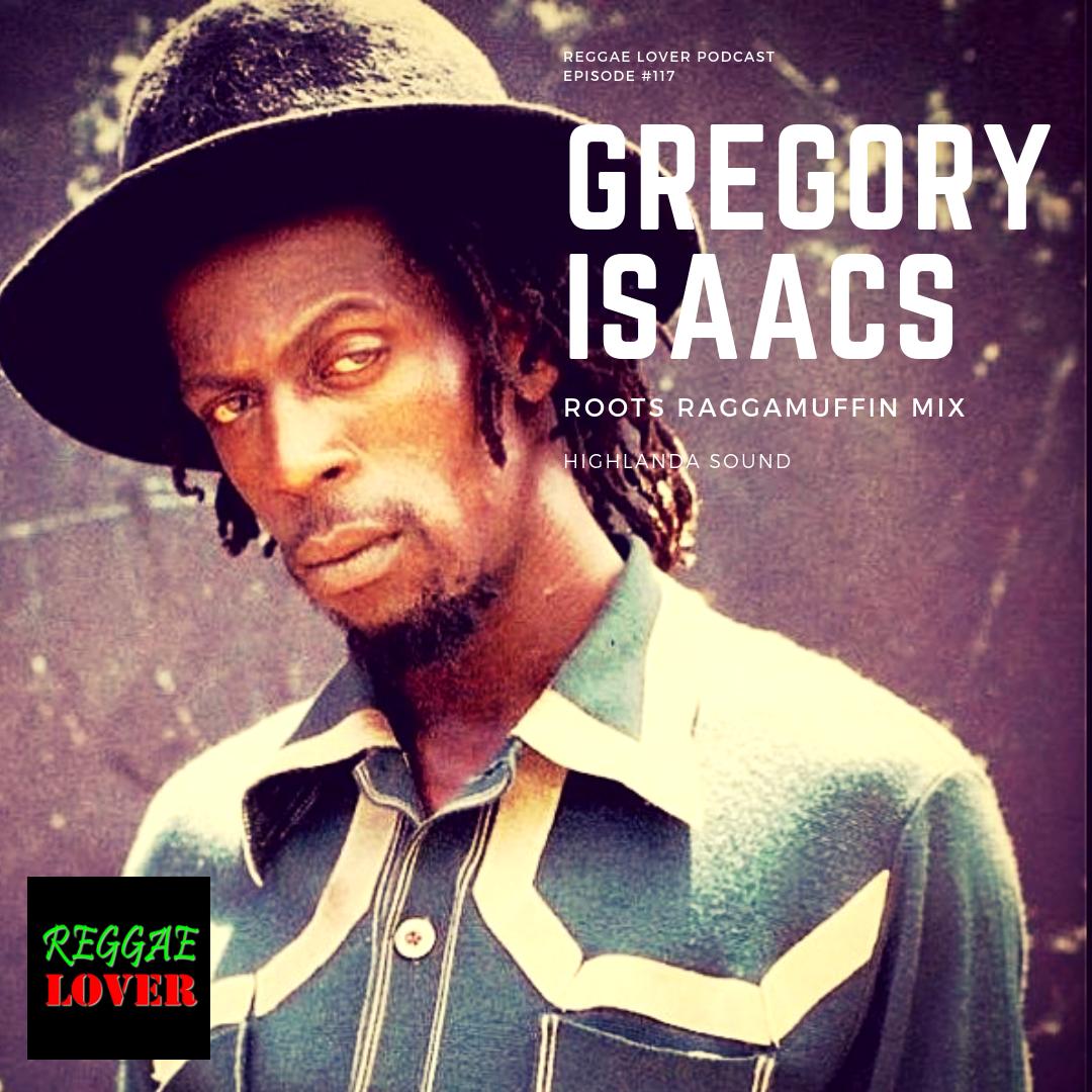 HIGHLANDA SOUND #Reggae 117 - Reggae Lover - GREGORY ISAACS RAGGAMUFFIN ROOTS MIX