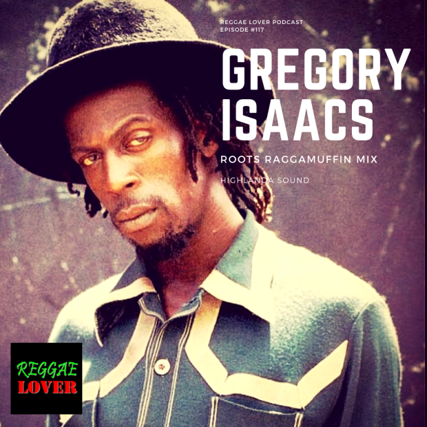 HIGHLANDA SOUND #Reggae 117 - Reggae Lover - GREGORY ISAACS RAGGAMUFFIN ROOTS MIX